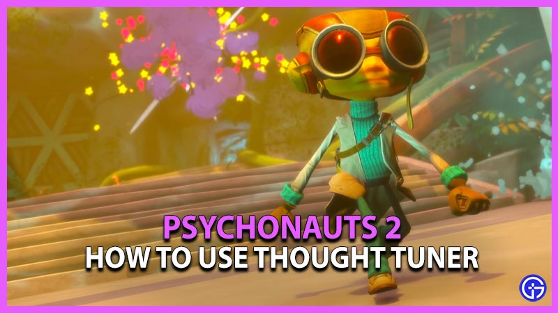 How to Use Thought Tuner in Psychonauts 2