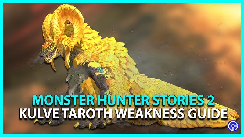 Monster Hunter Stories 2 Kulve Taroth Weakness Guide