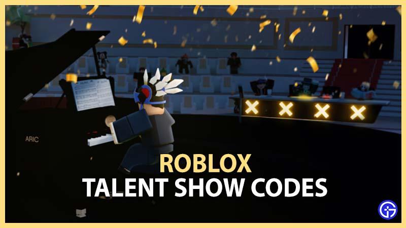 Roblox Talent Show Codes