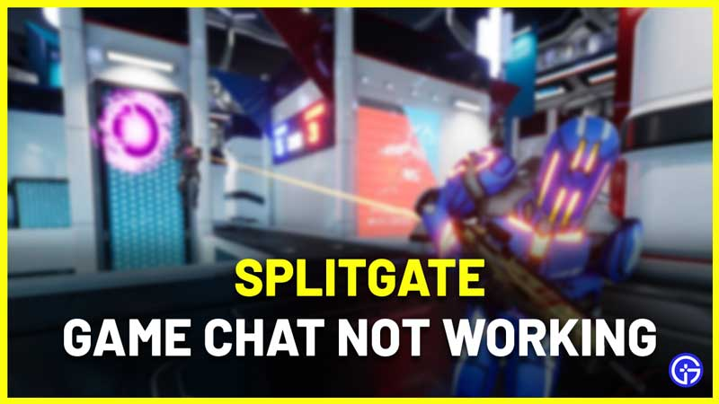 Splitgate Game Chat Not Working Fix