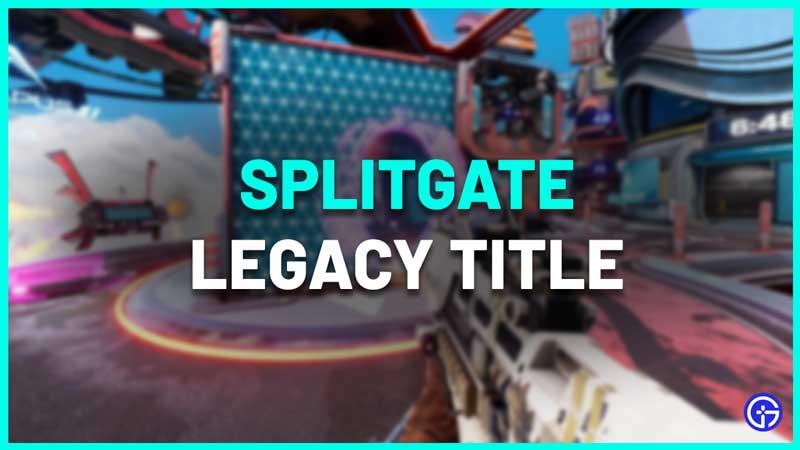 splitgate legacy title