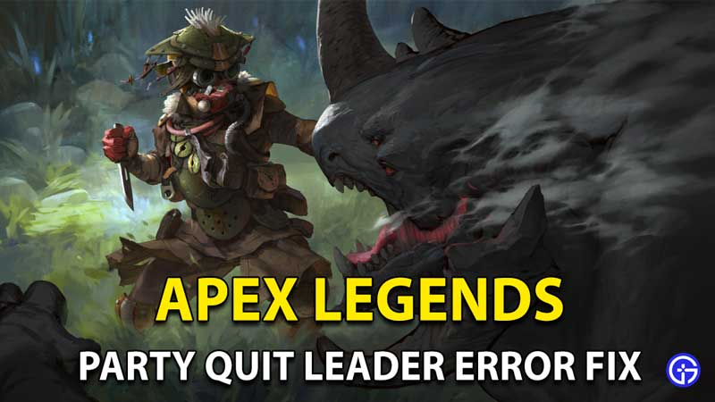 Apex Legends Party Leader Quit Error: How to Fix