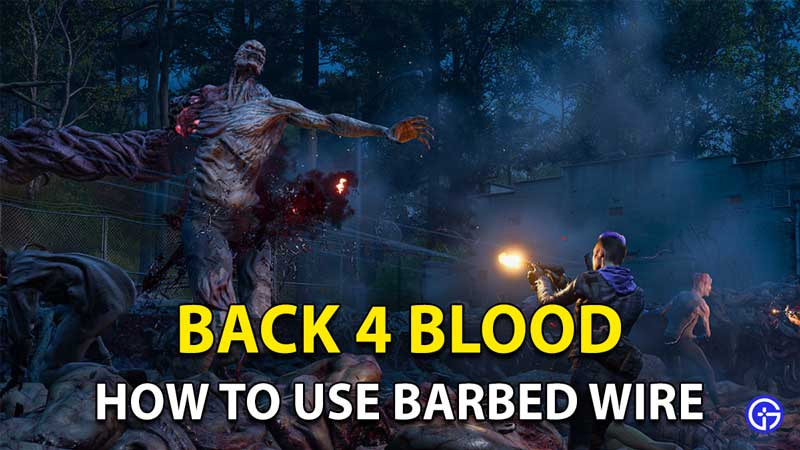 Back 4 Blood Barbed Wire: How To Use Offensive Item