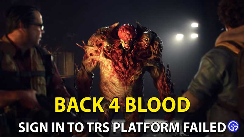 Back 4 Blood Sign In To TRS Online Platform Failed Fix