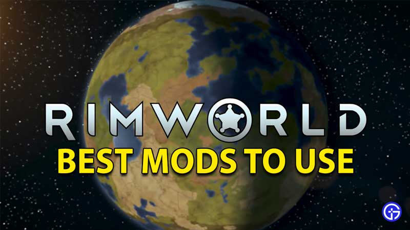 Best RimWorld Mods To Install And Use
