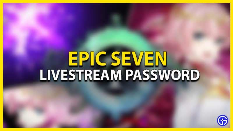epic seven livestream password twitch gift box