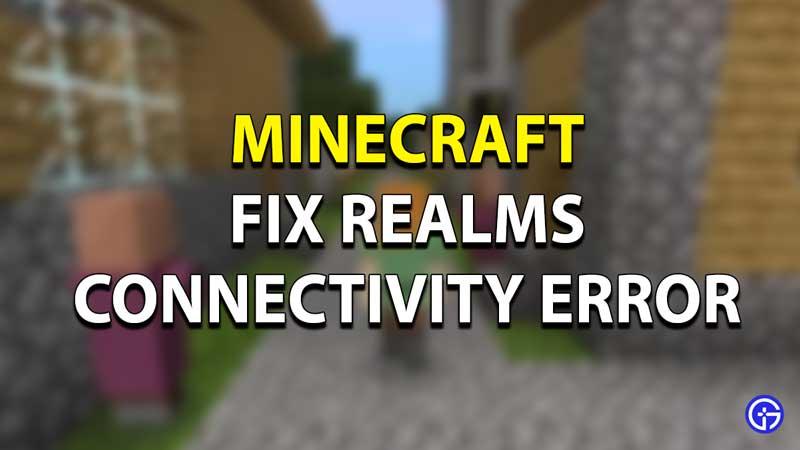 Minecraft Realm Connectivity Error Fix Guide