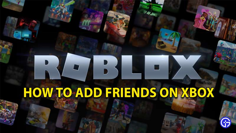 How To Add Friends On Roblox Xbox