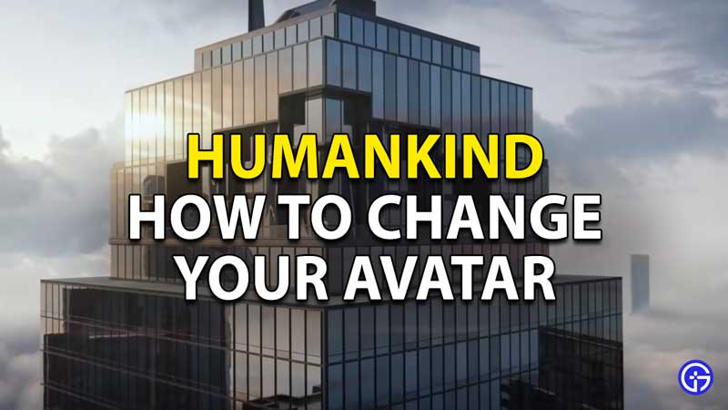 how to change avatar in humankind