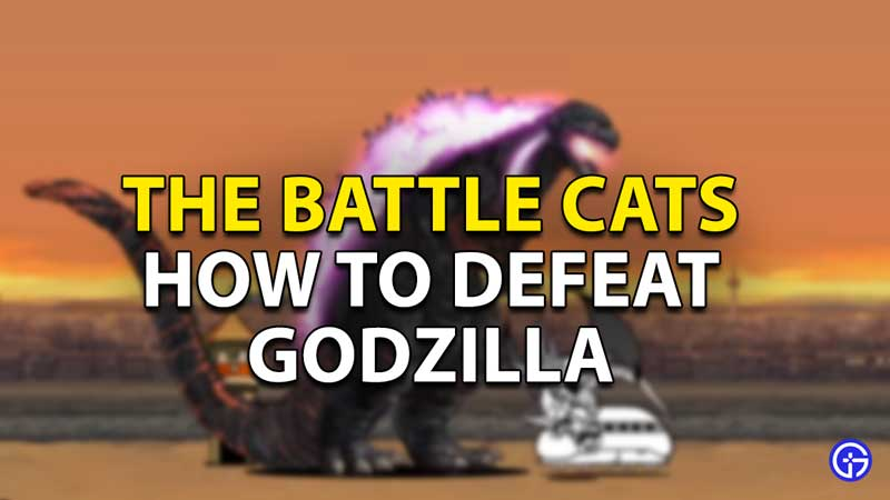 how to defeat godzilla the battle cats