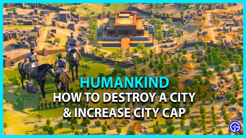 how to destroy a city & increase city cap in humankind