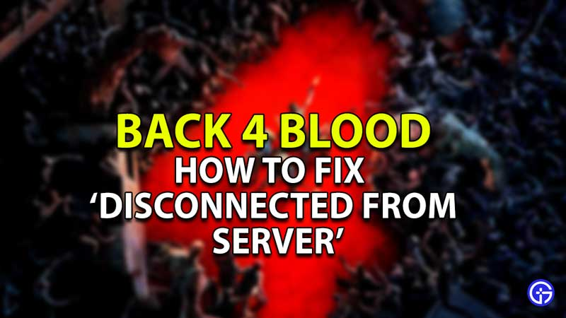 how to fix disconnected from server back 4 blood