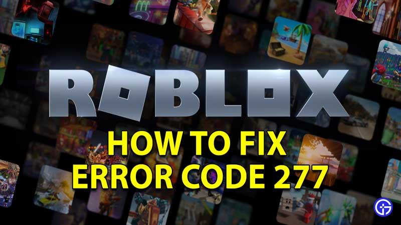 how to fix error code 277 roblox