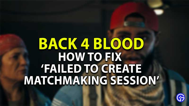 how to fix failed to create matchmaking session back 4 blood