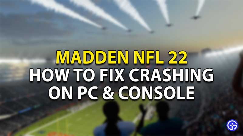 how to fix madden nfl 22 crashing pc console