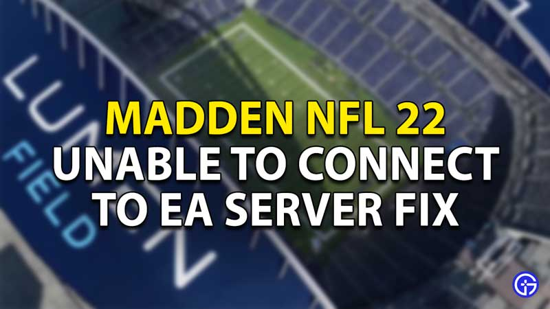 how to fix unable to connect to ea server madden nfl 22