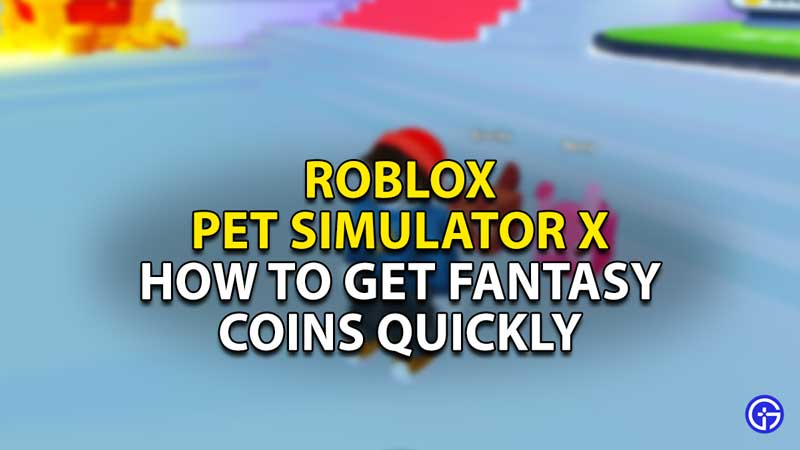 how to get fantasy coins quickly pet simulator x