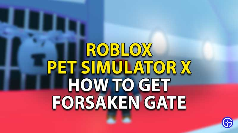 how to get forsaken gate roblox pet simulator x