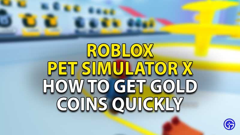 how to get gold coins quickly pet simulator x