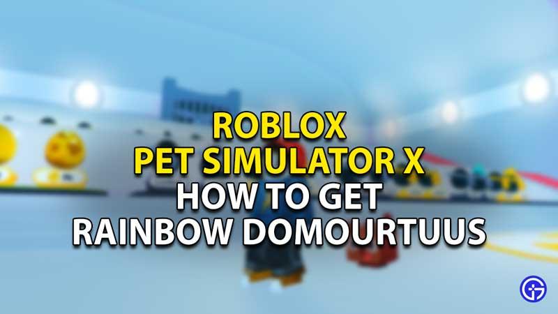 how to get rainbow domourtuus pet simulator x