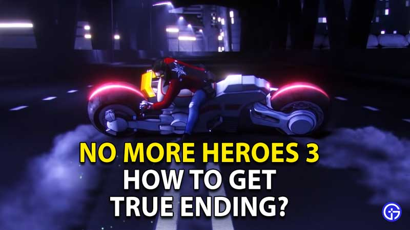 how to get true ending in no more heroes 3