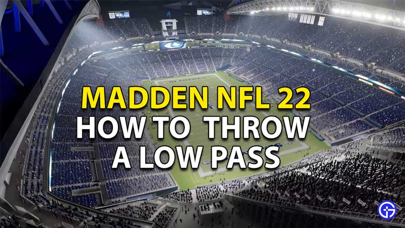 how to make a low pass madden nfl 22