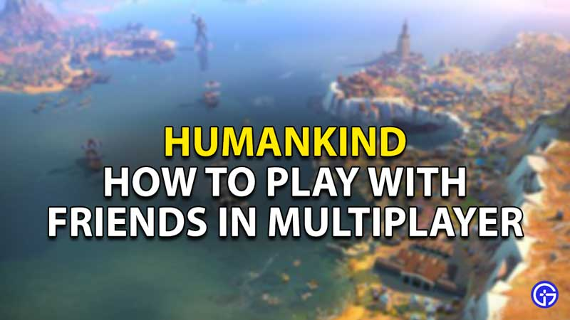 how to play with friends in multiplayer in humankind