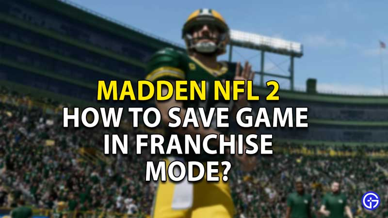 how to save your game in madden nfl 22 franchise mode