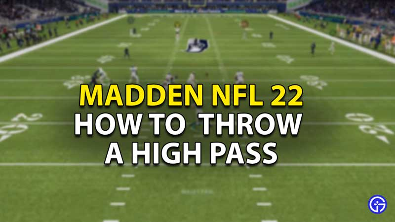 how to throw high pass madden nfl 22
