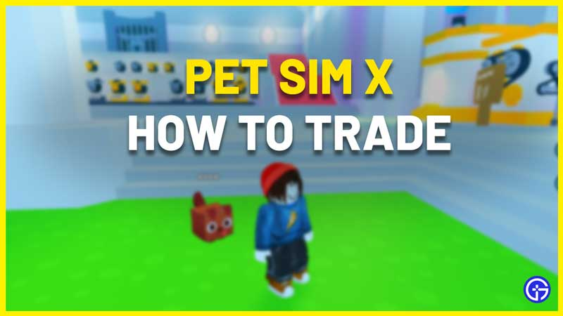 how to trade with other players pet simulator x