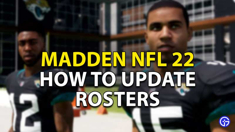 how to update rosters madden nfl 22