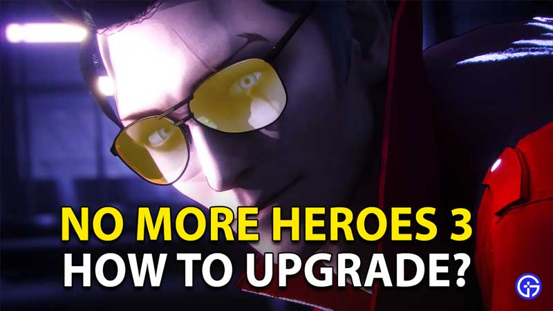 how to upgrade in no more heroes 3