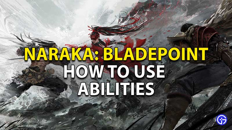 how to use abilities naraka bladepoint