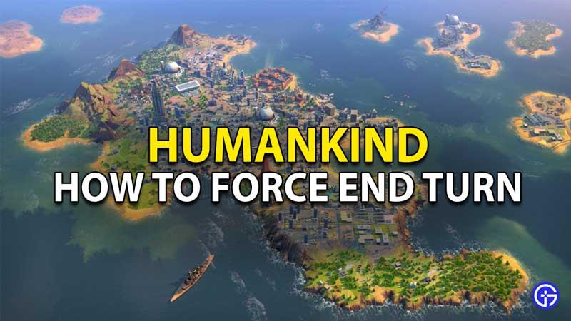 Humankind Force End Turn