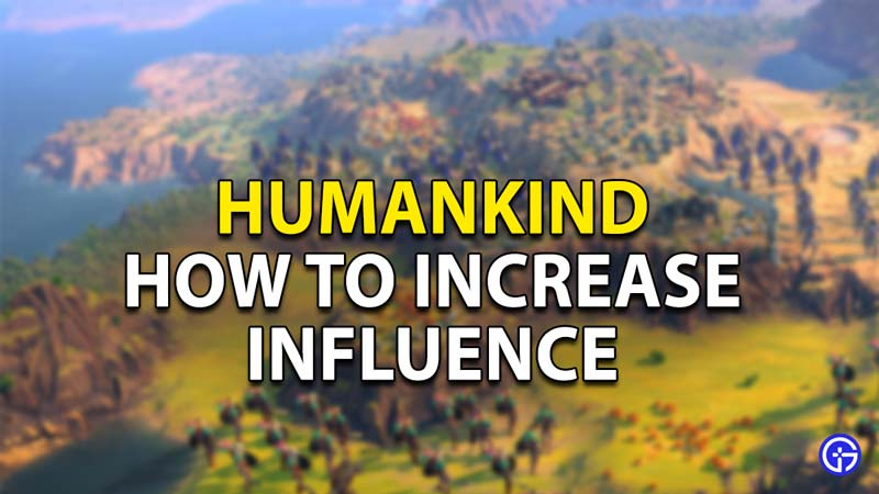 humankind increase influence
