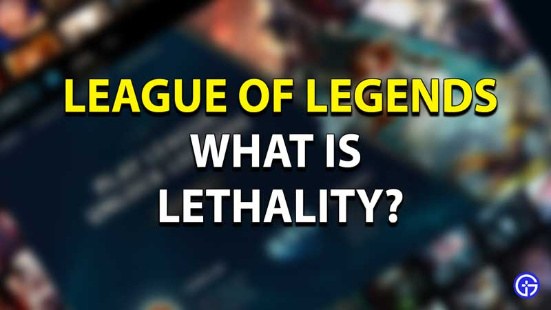 LOL What is Lethality?