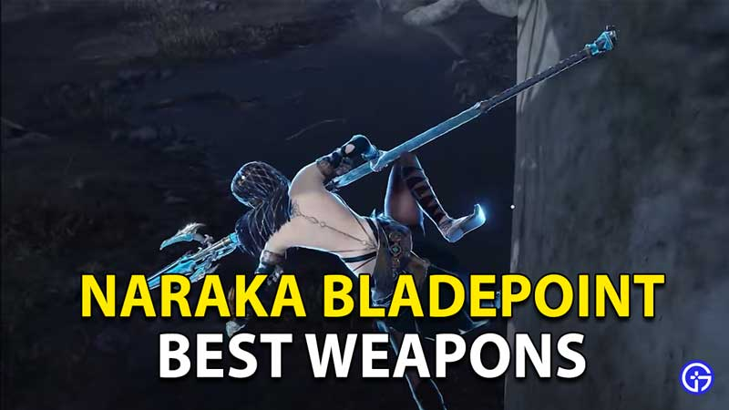 Naraka Bladepoint Best Weapons In The Game