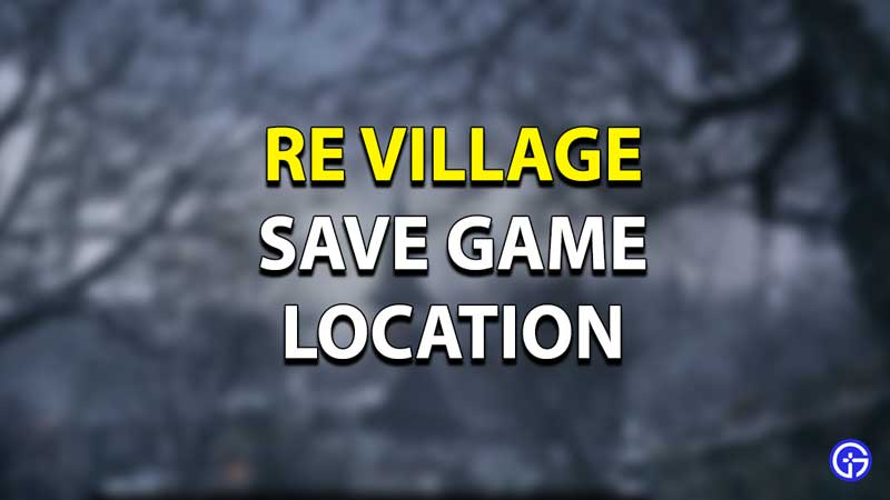 RE Village Save Game Location