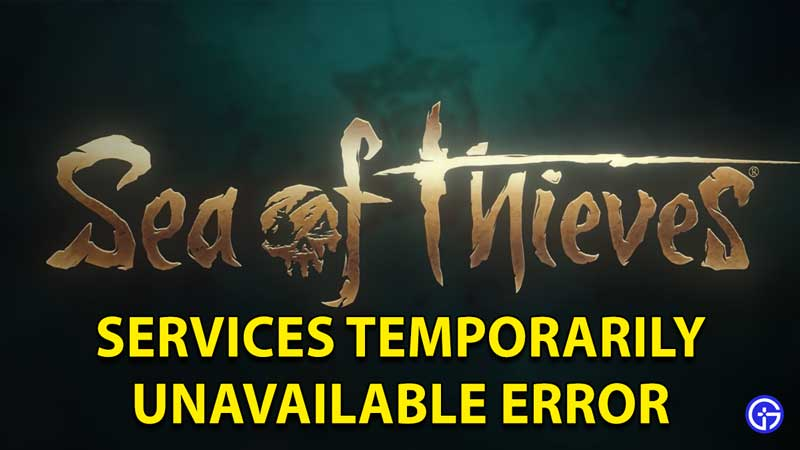 Sea Of Thieves Services Temporarily Unavailable Fix Solution