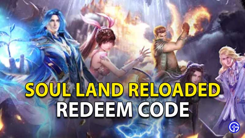 Soul Land Reloaded Redeem Code