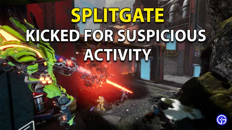 Splitgate Kicked For Suspicious Activity