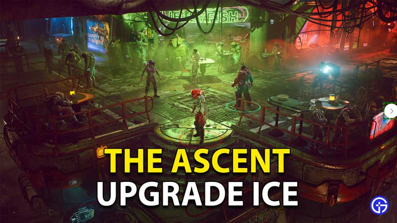 The Ascent: How To Increase And Upgrade ICE