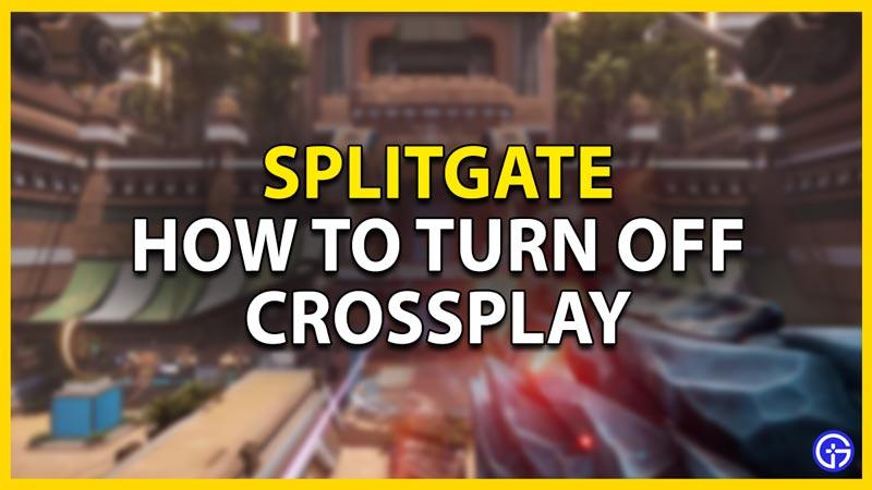 turn off crossplay splitgate