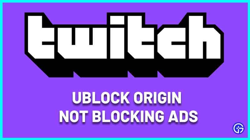 ublock Origin Not Blocking Twitch Ads