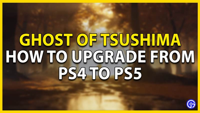 how to upgrade from ps4 to ps5 ghost of tsushima