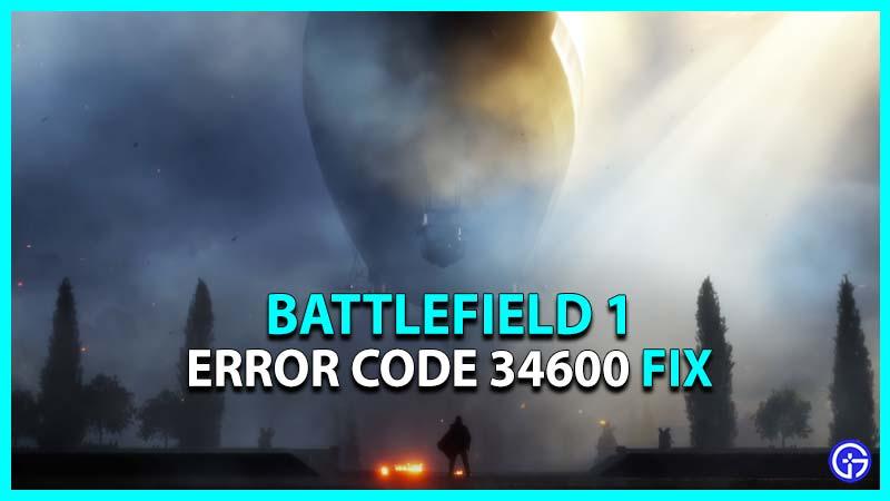 Battlefield 1 Error Code 34600 Fix
