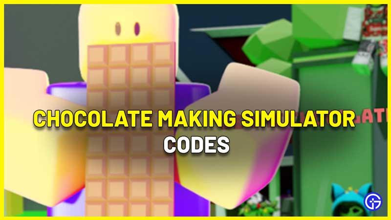Chocolate Making Simulator Codes