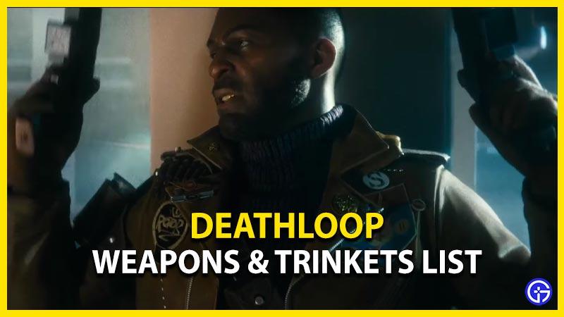 Deathloop Weapons & Weapon Trinkets List