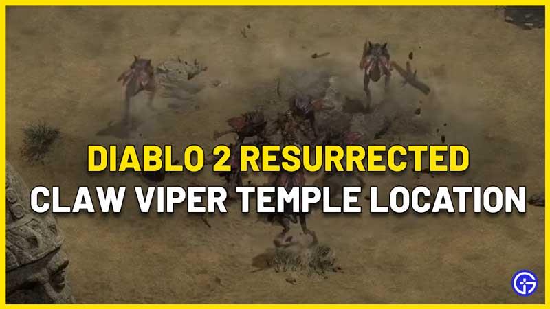 Where Is The Claw Viper Temple In Diablo 2 Resurrected
