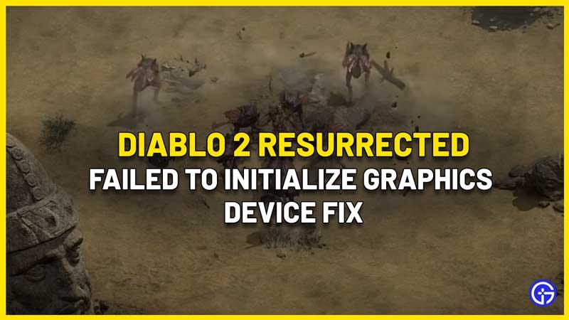 Diablo 2 Resurrected Failed To Initialize Graphics Device Fix